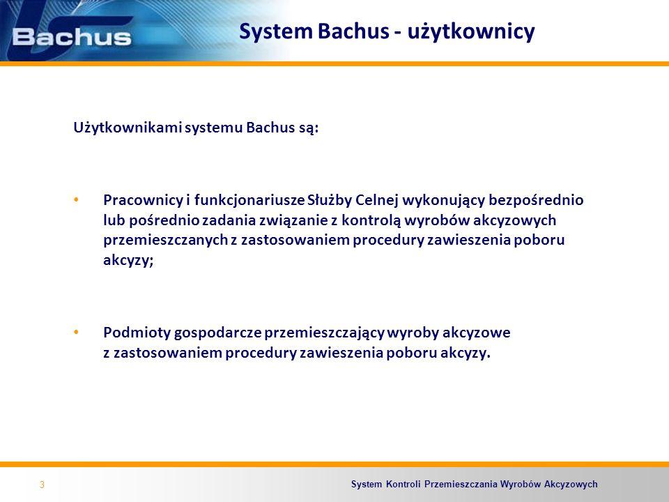 System Kontroli Przemieszczania Wyrobów Akcyzowych 4 System Bachus - zakres System Bachus jest przygotowany do obsługi przemieszczania wyrobów akcyzowych w procedurze zawieszenia poboru akcyzy w zakresie: Obrotu krajowego; Przemieszczania po imporcie; Eksportu.