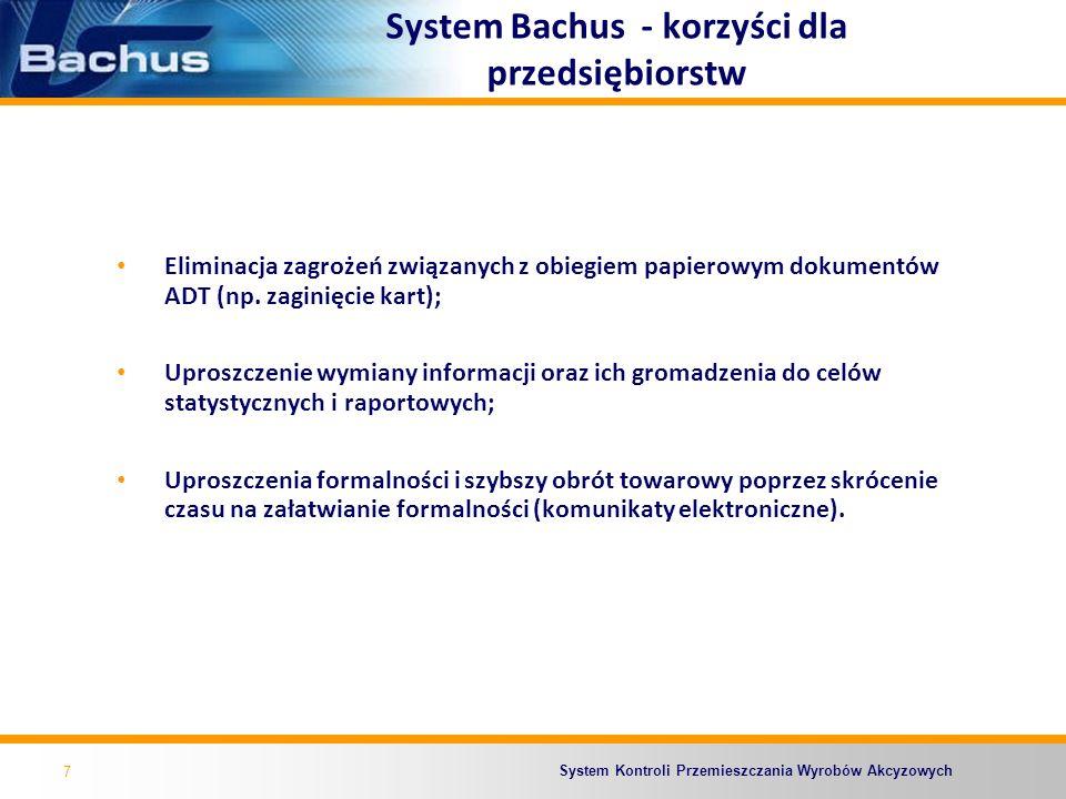 System Kontroli Przemieszczania Wyrobów Akcyzowych Warunki korzystania z systemu 8 Rejestracja adresu (-ów) poczty elektronicznej do komunikacji z systemem Bachus w bazie SEED we właściwym rzeczowo UC; Rejestracja zabezpieczenia akcyzowego w systemie OSOZ (Zefir) we właściwym rzeczowo UC.
