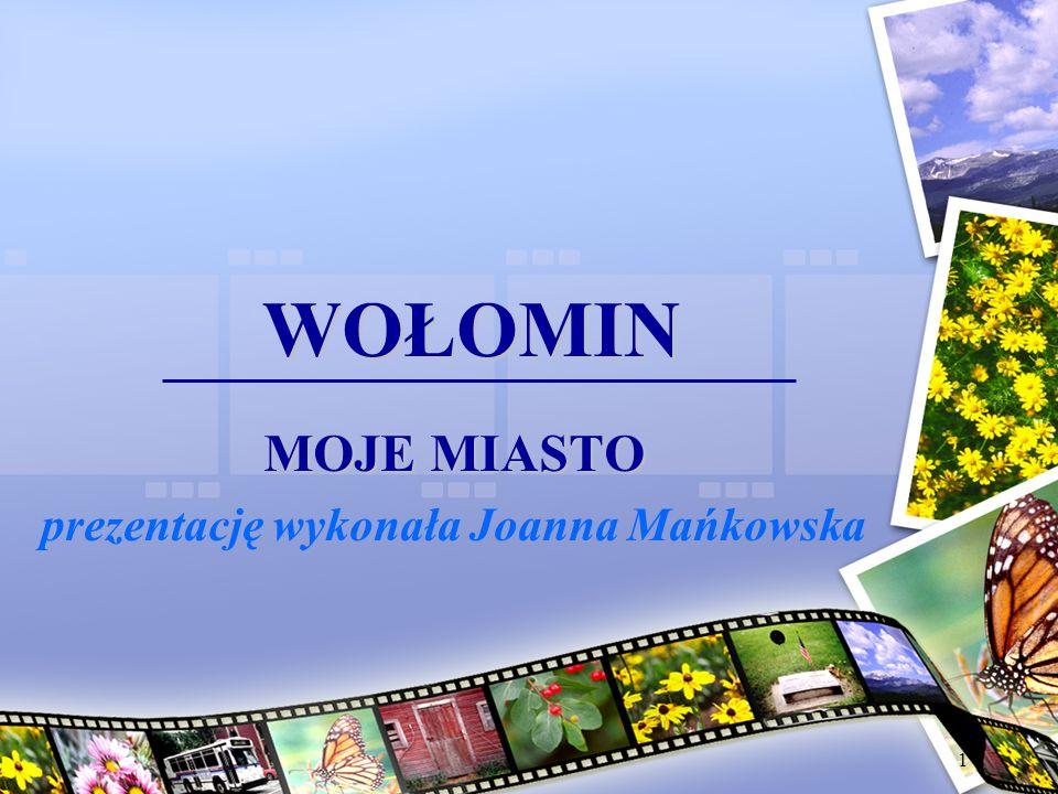 1 WOŁOMIN MOJE MIASTO prezentację wykonała Joanna Mańkowska