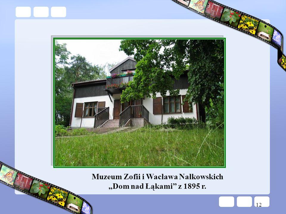 12 Muzeum Zofii i Wacława Nałkowskich Dom nad Łąkami z 1895 r.