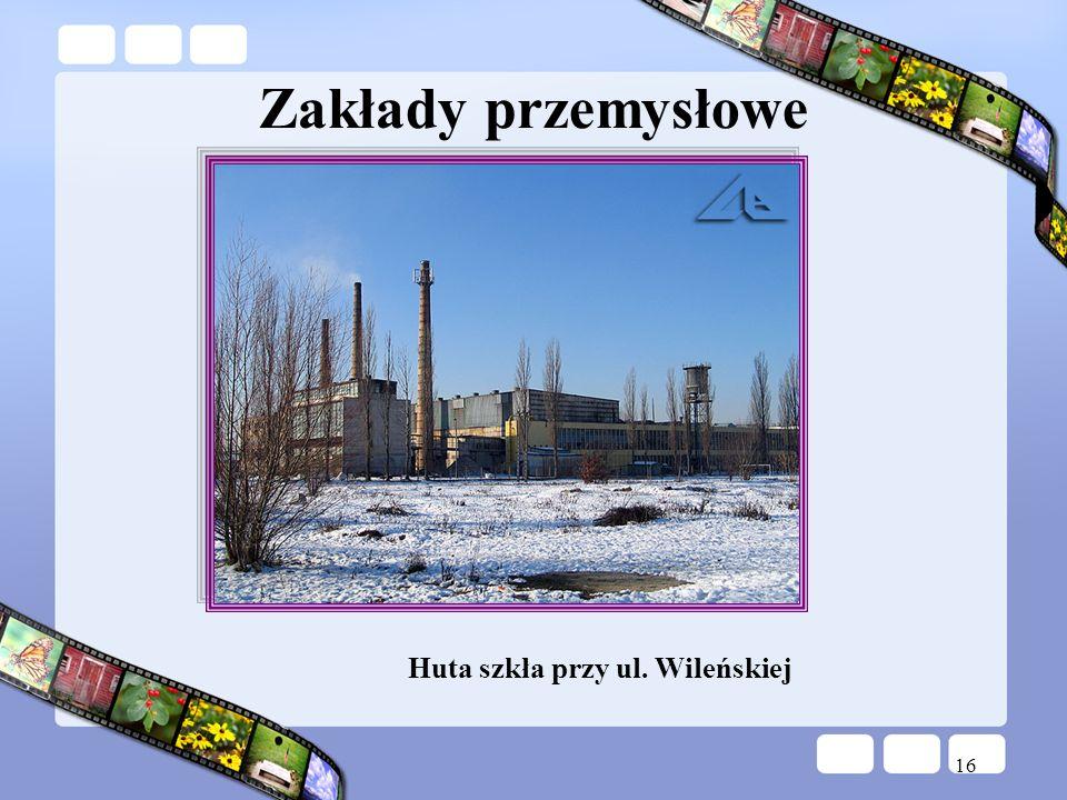 16 Huta szkła przy ul. Wileńskiej Zakłady przemysłowe