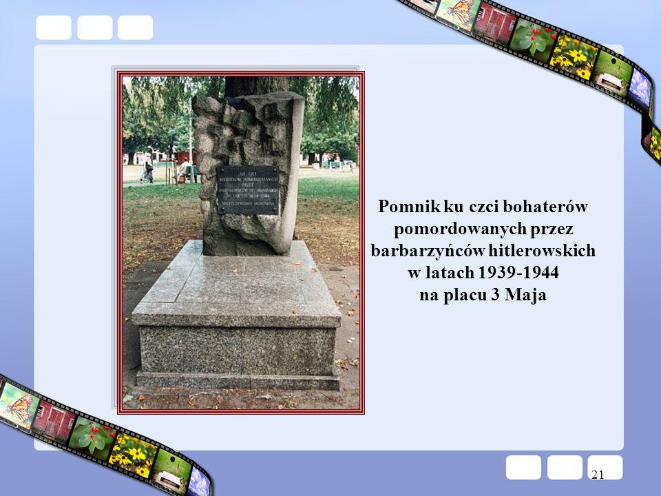 21 Pomnik ku czci bohaterów pomordowanych przez barbarzyńców hitlerowskich w latach 1939-1944 na placu 3 Maja
