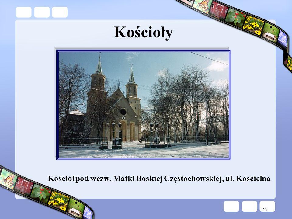 25 Kościoły Kościół pod wezw. Matki Boskiej Częstochowskiej, ul. Kościelna