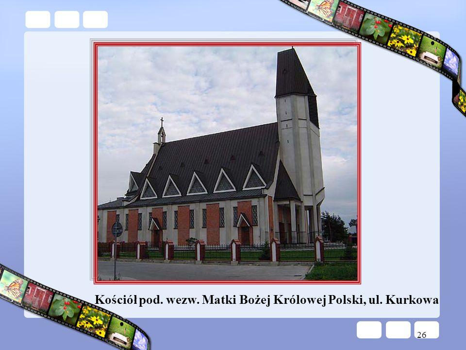 26 Kościół pod. wezw. Matki Bożej Królowej Polski, ul. Kurkowa