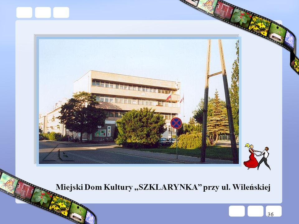 36 Miejski Dom Kultury SZKLARYNKA przy ul. Wileńskiej