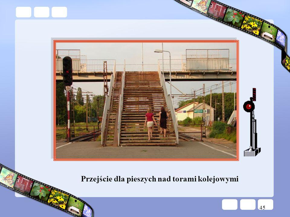 45 Przejście dla pieszych nad torami kolejowymi