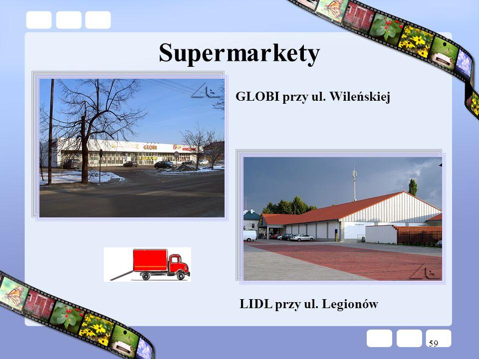 59 Supermarkety GLOBI przy ul. Wileńskiej LIDL przy ul. Legionów
