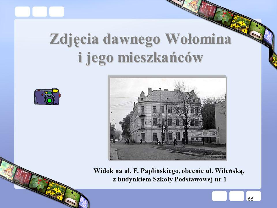 66 Zdjęcia dawnego Wołomina i jego mieszkańców Widok na ul. F. Paplińskiego, obecnie ul. Wileńską, z budynkiem Szkoły Podstawowej nr 1