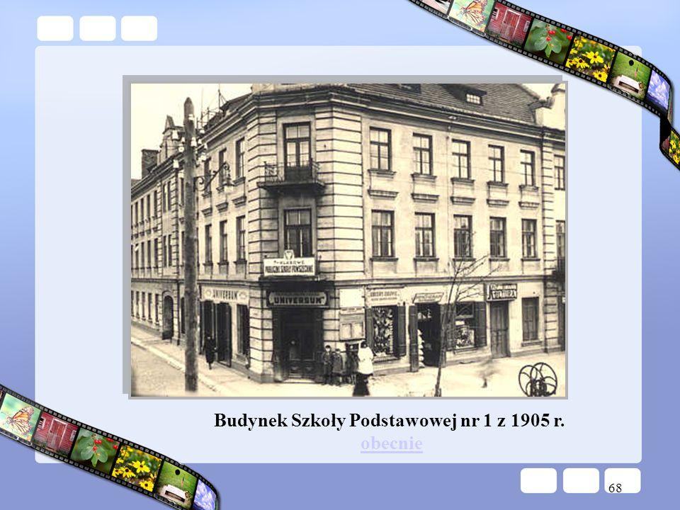 68 Budynek Szkoły Podstawowej nr 1 z 1905 r. obecnieobecnie