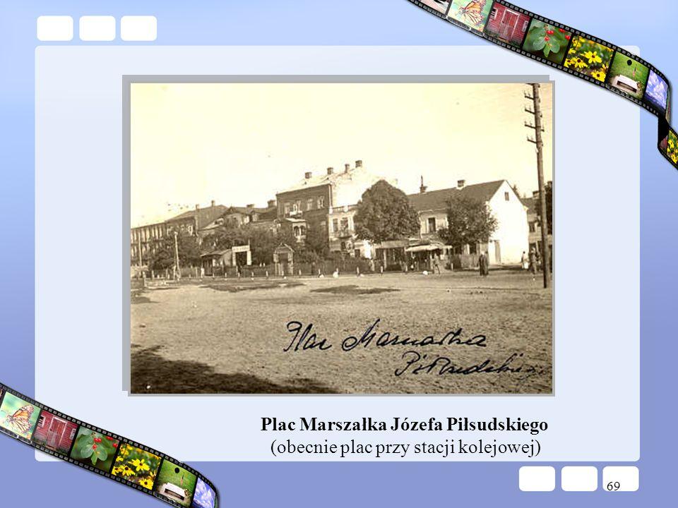 69 Plac Marszałka Józefa Piłsudskiego (obecnie plac przy stacji kolejowej)