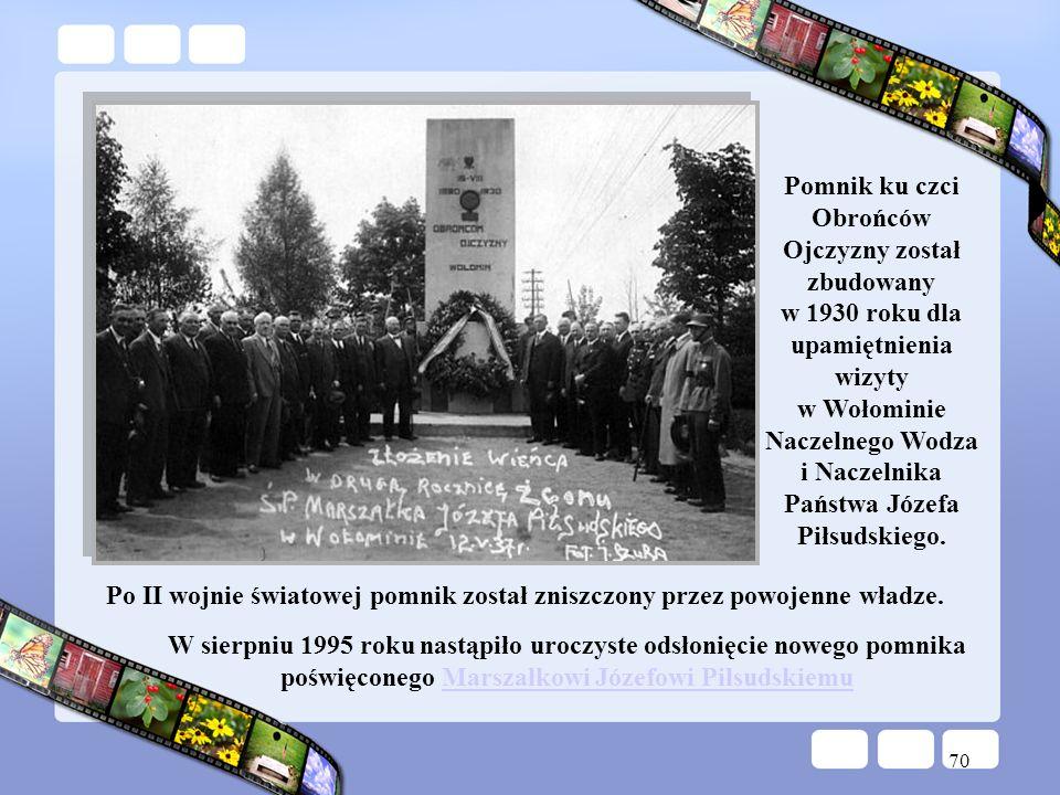 70 Pomnik ku czci Obrońców Ojczyzny został zbudowany w 1930 roku dla upamiętnienia wizyty w Wołominie Naczelnego Wodza i Naczelnika Państwa Józefa Pił