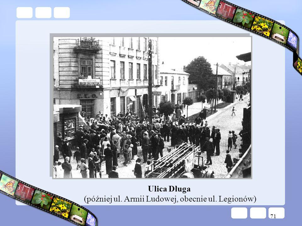 71 Ulica Długa (później ul. Armii Ludowej, obecnie ul. Legionów)
