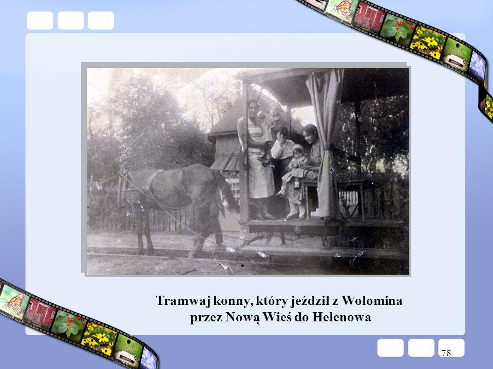 78 Tramwaj konny, który jeździł z Wołomina przez Nową Wieś do Helenowa