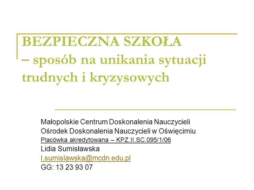 BEZPIECZNA SZKOŁA – sposób na unikania sytuacji trudnych i kryzysowych Małopolskie Centrum Doskonalenia Nauczycieli Ośrodek Doskonalenia Nauczycieli w