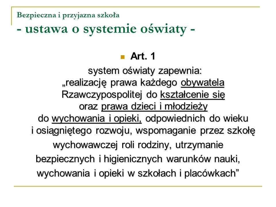 Bezpieczna i przyjazna szkoła Bezpieczna i przyjazna szkoła - ustawa o systemie oświaty - Art. 1 system oświaty zapewnia: realizację prawa każdego oby