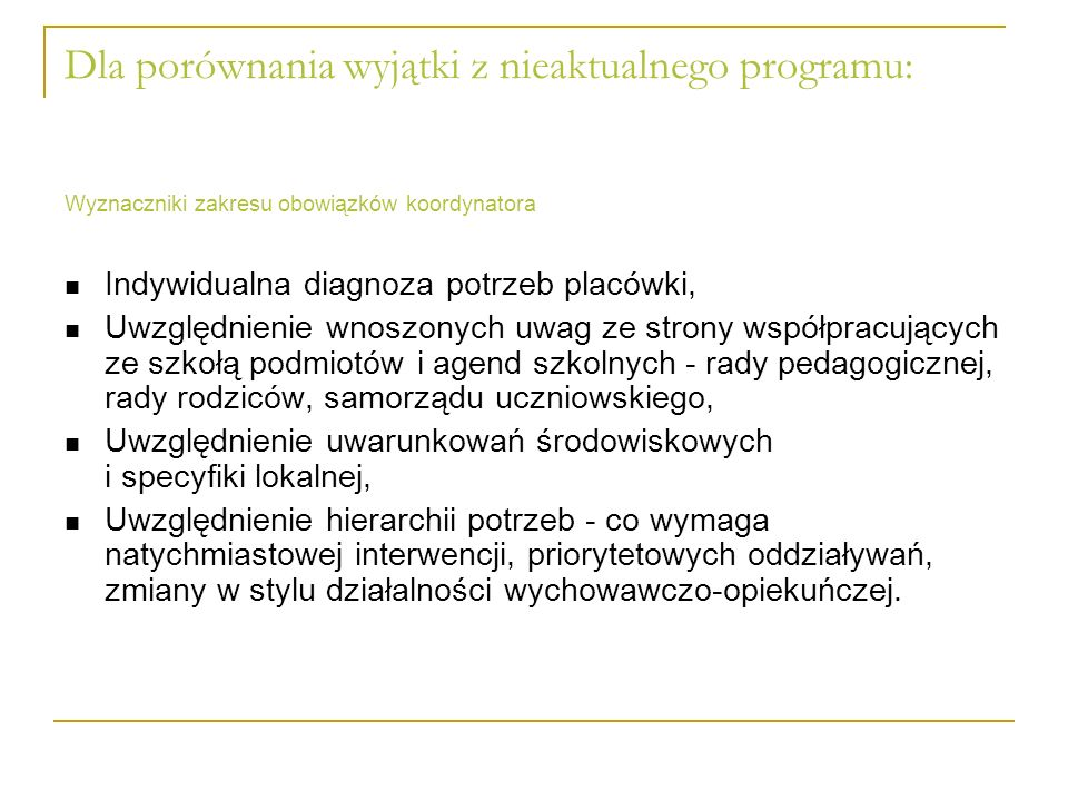 Dla porównania wyjątki z nieaktualnego programu: Wyznaczniki zakresu obowiązków koordynatora Indywidualna diagnoza potrzeb placówki, Uwzględnienie wno