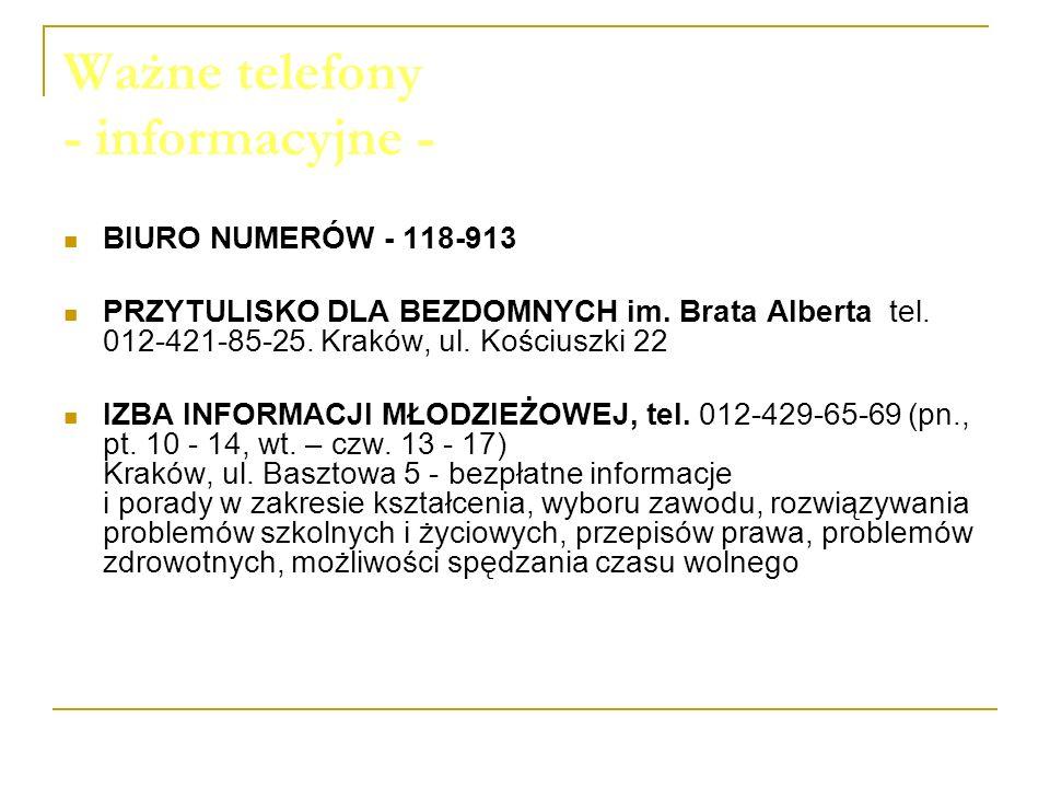 Ważne telefony - informacyjne - BIURO NUMERÓW - 118-913 PRZYTULISKO DLA BEZDOMNYCH im. Brata Alberta tel. 012-421-85-25. Kraków, ul. Kościuszki 22 IZB