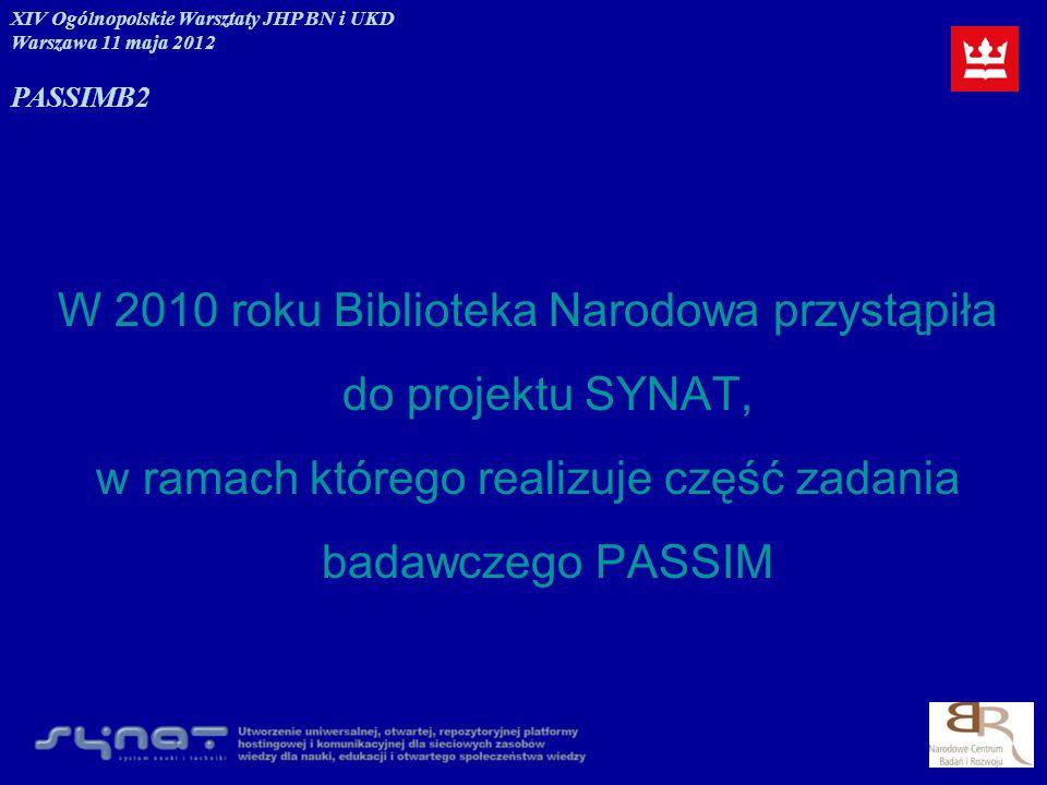 Cel - utworzenie uniwersalnej, otwartej, repozytoryjnej platformy hostingowej i komunikacyjnej dla sieciowych zasobów wiedzy dla nauki, edukacji i otwartego społeczeństwa wiedzy XIV Ogólnopolskie Warsztaty JHP BN i UKD Warszawa 11 maja 2012 PASSIMB2