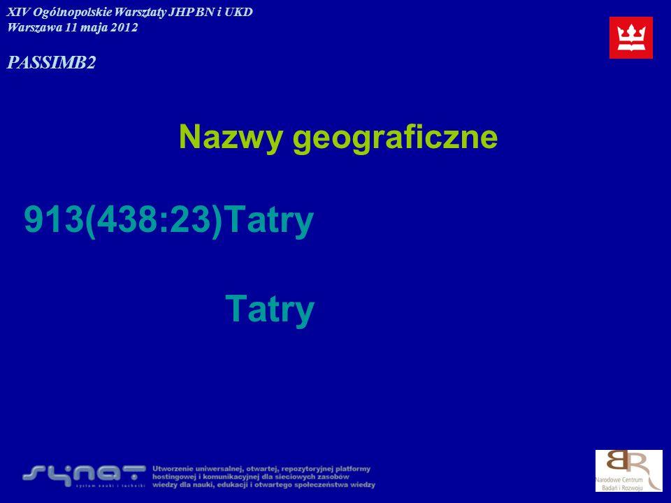 Nazwy geograficzne 913(438:23)Tatry Tatry XIV Ogólnopolskie Warsztaty JHP BN i UKD Warszawa 11 maja 2012 PASSIMB2