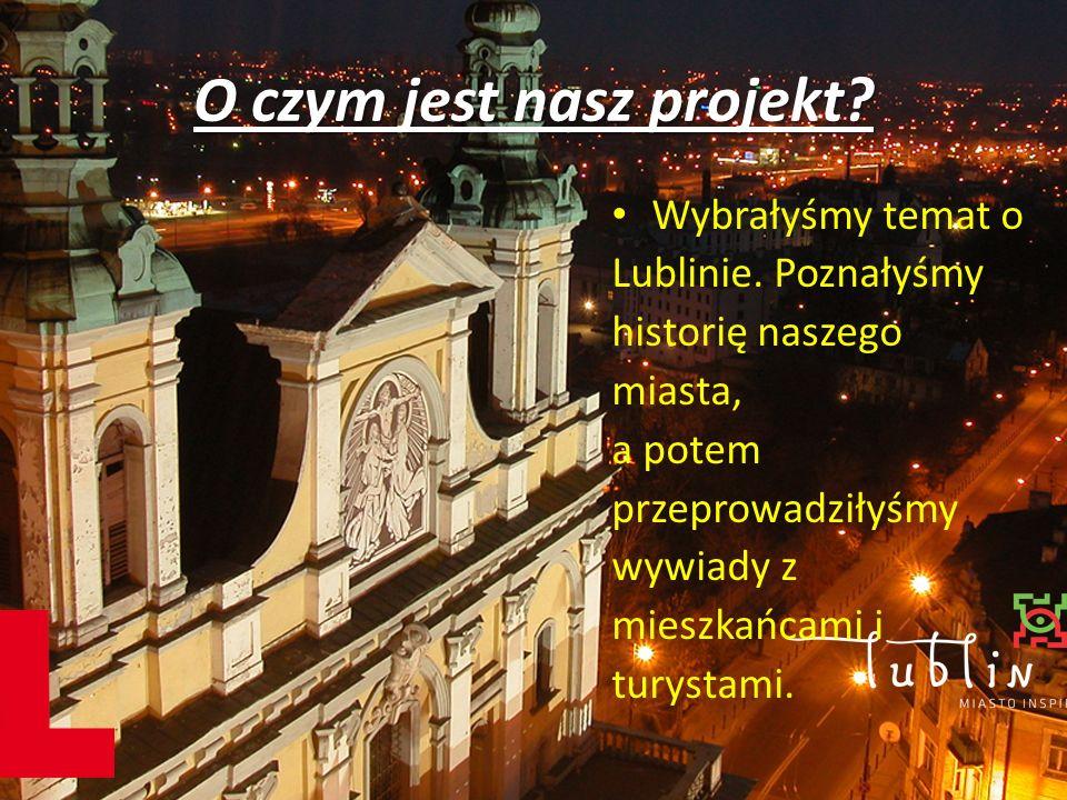 O czym jest nasz projekt. Wybrałyśmy temat o Lublinie.