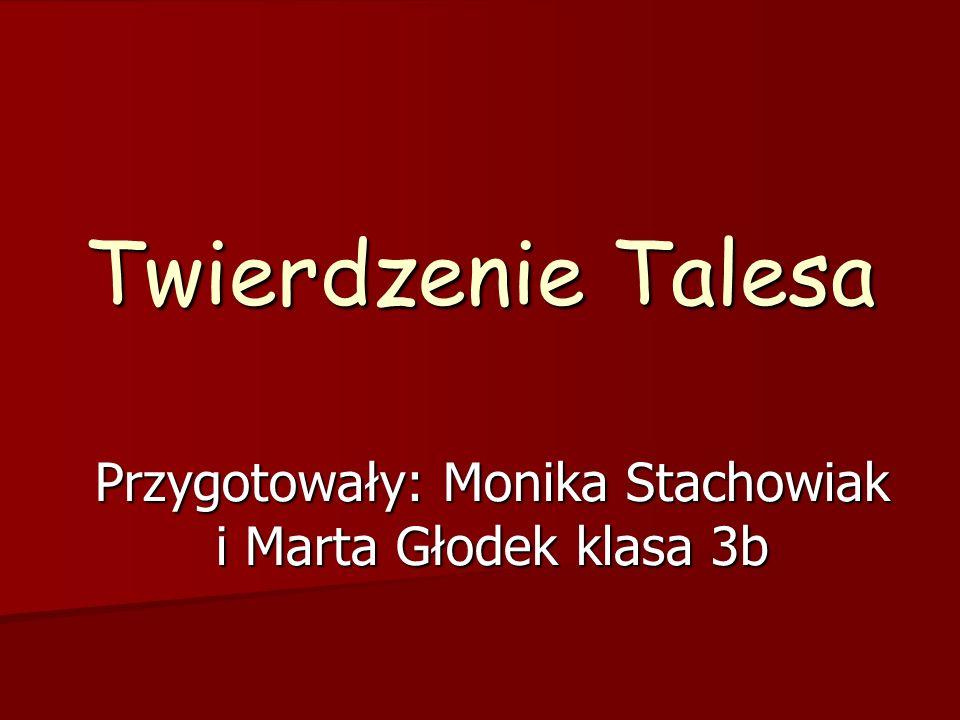 Twierdzenie Talesa Przygotowały: Monika Stachowiak i Marta Głodek klasa 3b