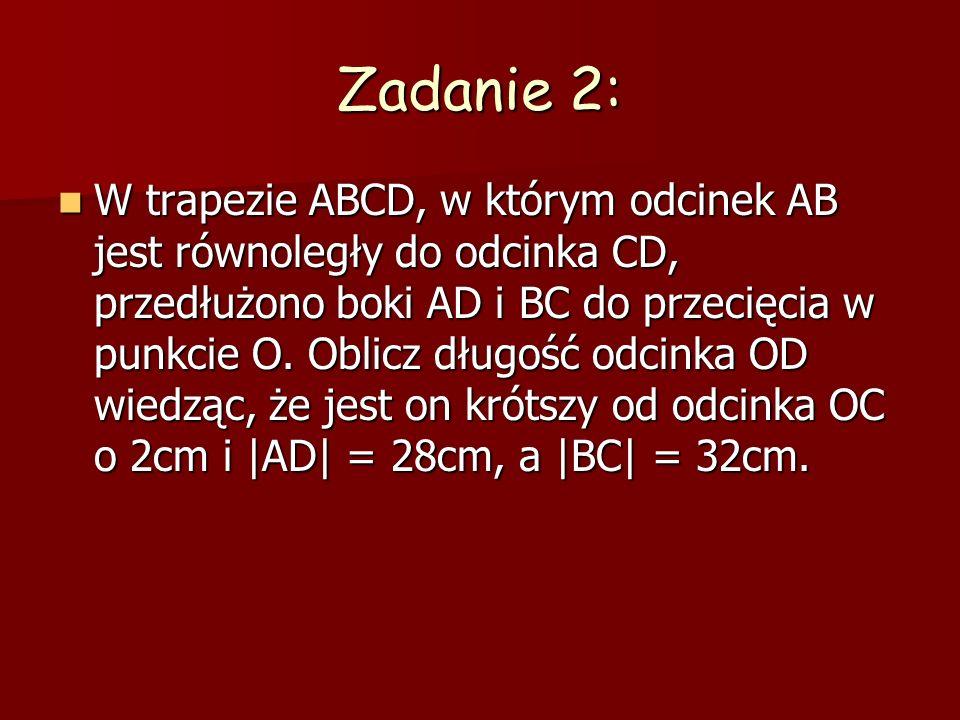 Zadanie 2: W trapezie ABCD, w którym odcinek AB jest równoległy do odcinka CD, przedłużono boki AD i BC do przecięcia w punkcie O. Oblicz długość odci