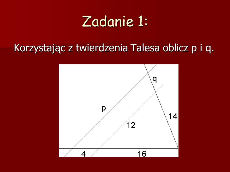 Zadanie 1: Korzystając z twierdzenia Talesa oblicz p i q.