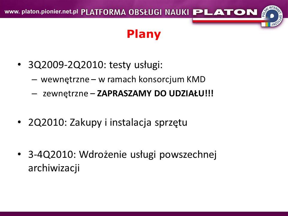 3Q2009-2Q2010: testy usługi: – wewnętrzne – w ramach konsorcjum KMD – zewnętrzne – ZAPRASZAMY DO UDZIAŁU!!! 2Q2010: Zakupy i instalacja sprzętu 3-4Q20