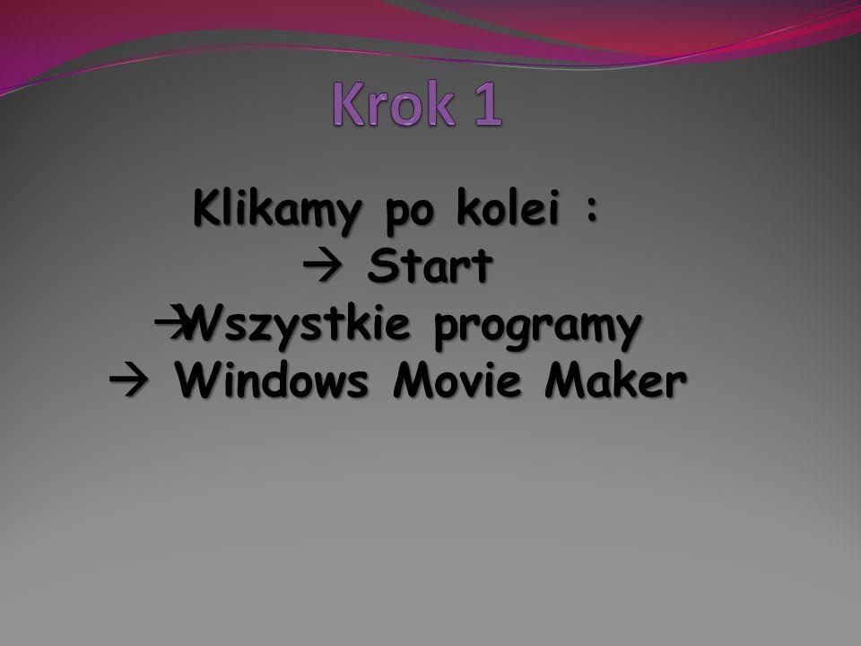 Klikamy po kolei : Start Start Wszystkie programy Wszystkie programy Windows Movie Maker Windows Movie Maker