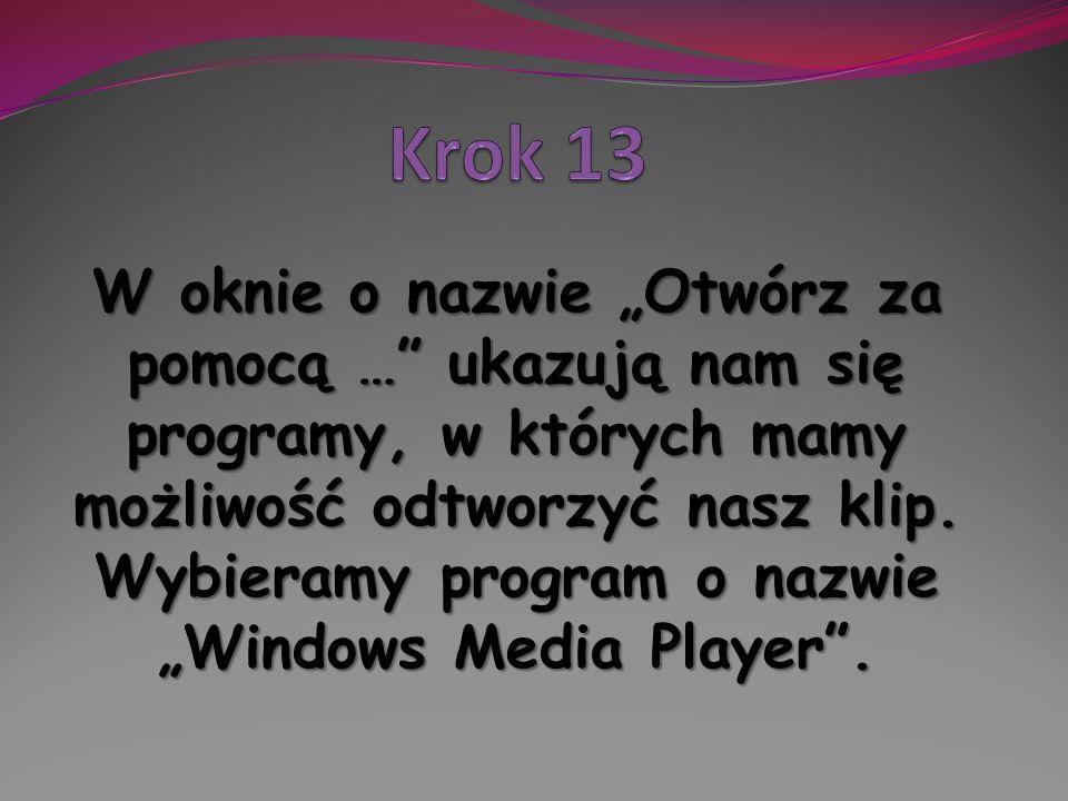 W oknie o nazwie Otwórz za pomocą … ukazują nam się programy, w których mamy możliwość odtworzyć nasz klip. Wybieramy program o nazwie Windows Media P