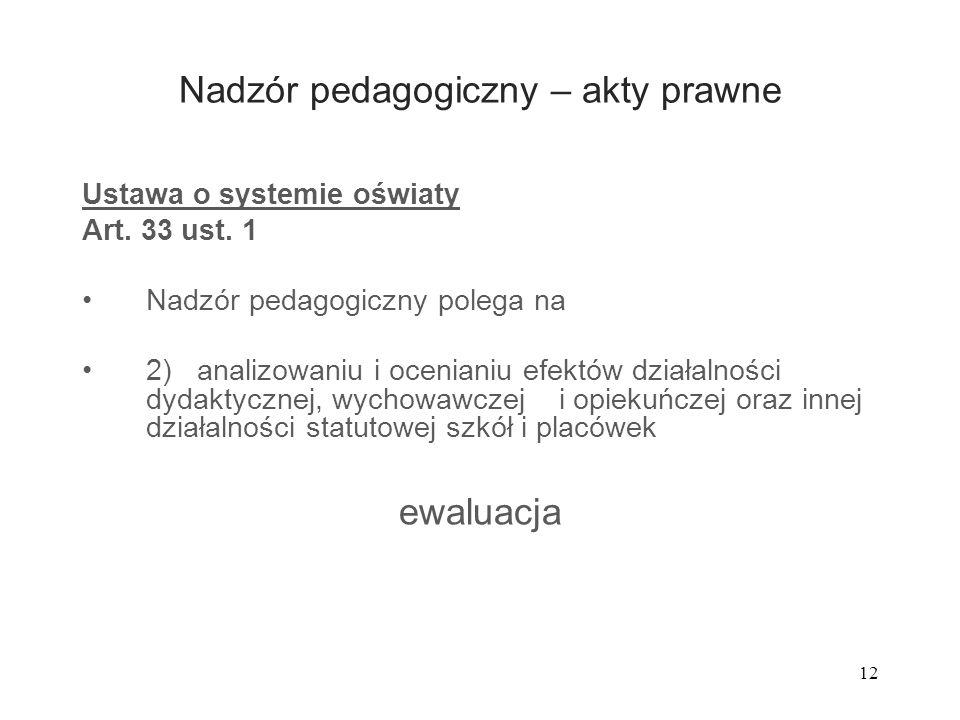 12 Nadzór pedagogiczny – akty prawne Ustawa o systemie oświaty Art. 33 ust. 1 Nadzór pedagogiczny polega na 2) analizowaniu i ocenianiu efektów działa