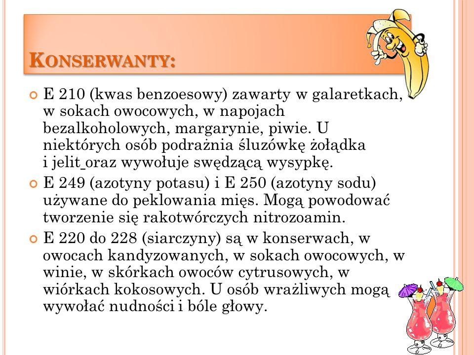 B ARWNIKI SYNTETYCZNE : B ARWNIKI SYNTETYCZNE : E 102 (tartrazyna) jest dodawana do oranżady, deserów w proszku, sztucznego miodu. Szkodzi astmatykom