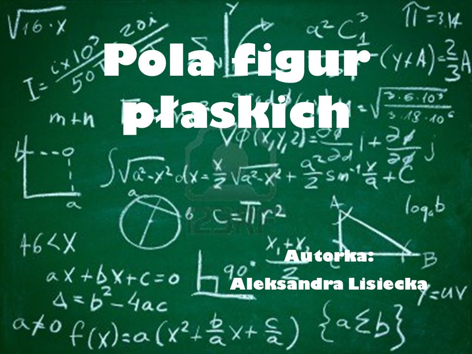 Pola figur płaskich Autorka: Aleksandra Lisiecka