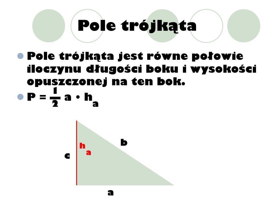 Pole trójkąta Pole trójkąta jest równe połowie iloczynu długości boku i wysokości opuszczonej na ten bok. P = a h 1 2a a h a b c