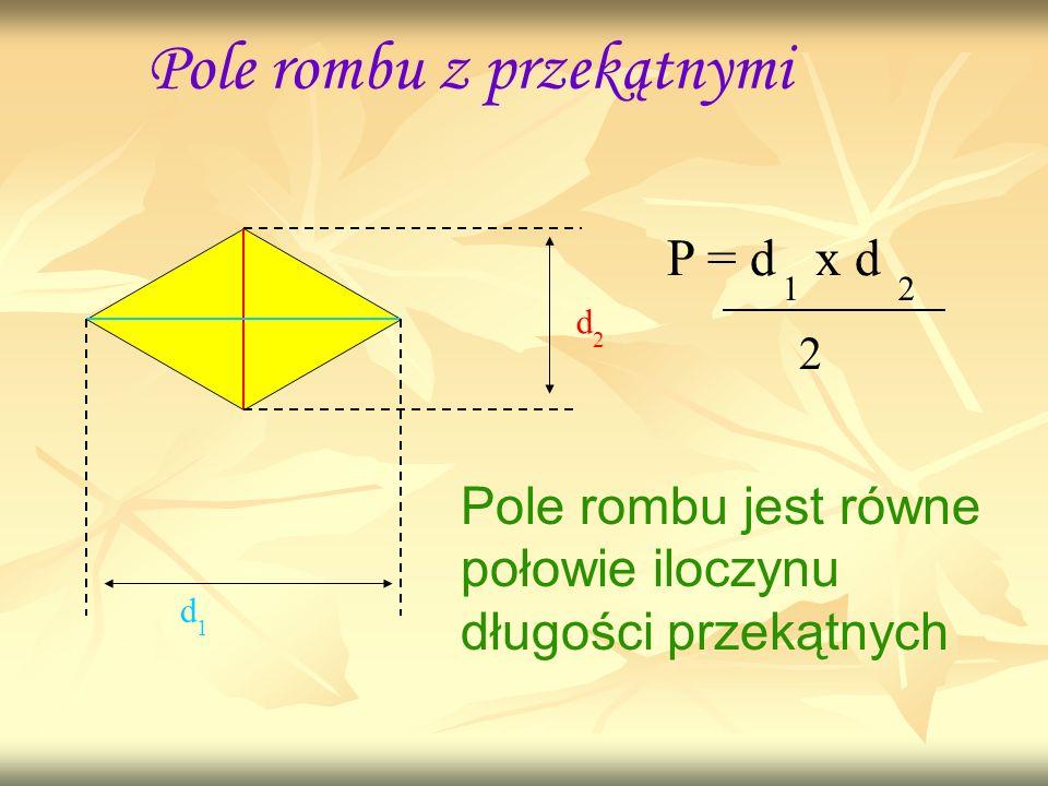 Pole rombu z przekątnymi d 1 d 2 Pole rombu jest równe połowie iloczynu długości przekątnych P = d x d 12 2