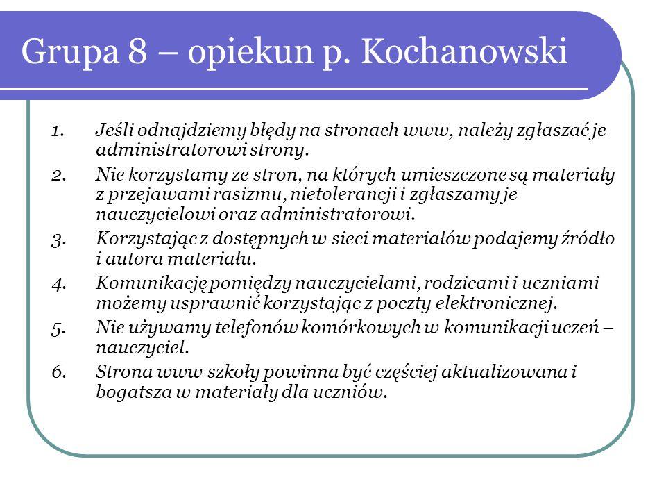 Grupa 8 – opiekun p. Kochanowski 1.Jeśli odnajdziemy błędy na stronach www, należy zgłaszać je administratorowi strony. 2.Nie korzystamy ze stron, na