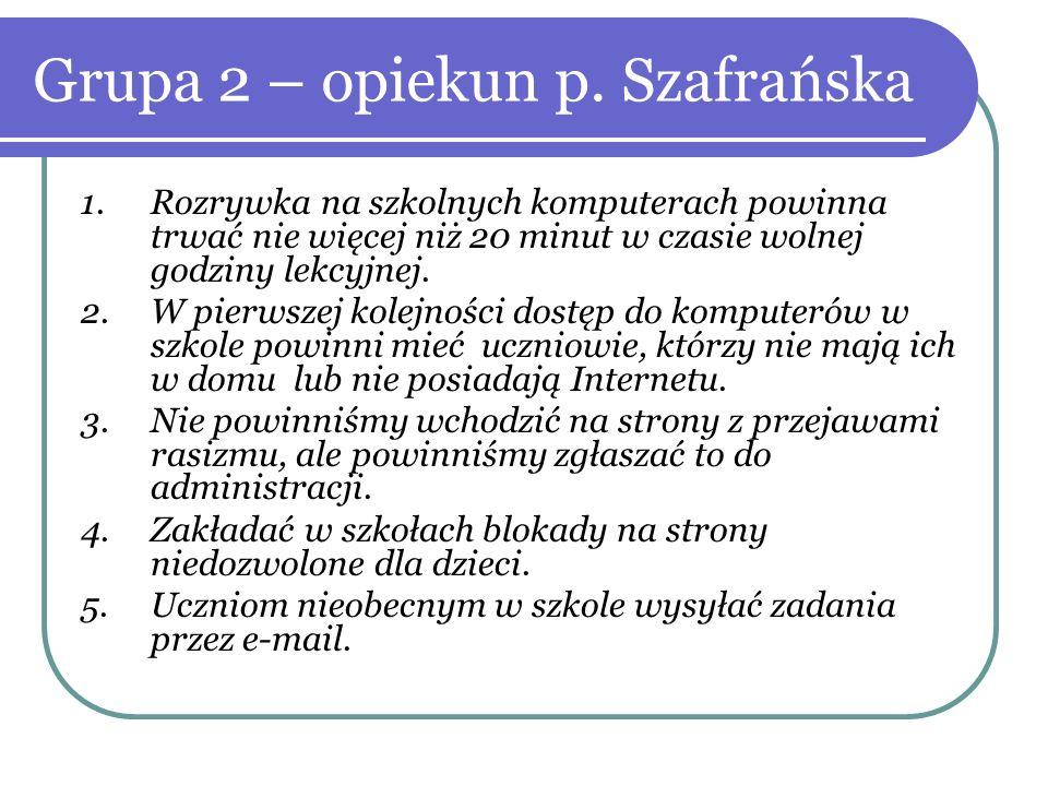 Grupa 2 – opiekun p. Szafrańska 1.Rozrywka na szkolnych komputerach powinna trwać nie więcej niż 20 minut w czasie wolnej godziny lekcyjnej. 2.W pierw
