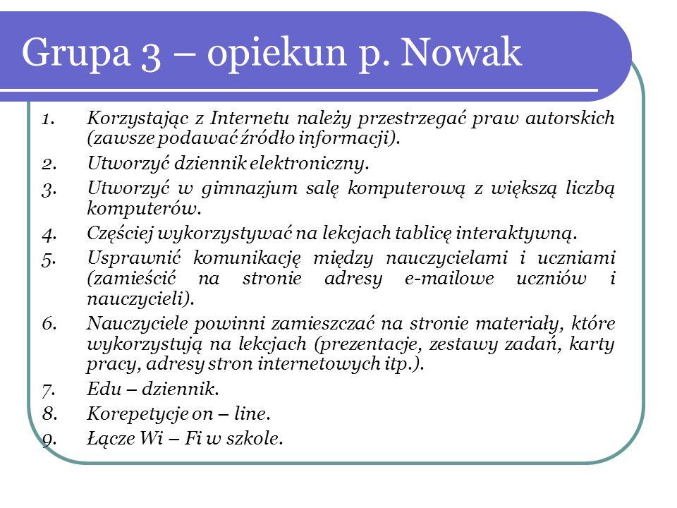Grupa 3 – opiekun p. Nowak 1.Korzystając z Internetu należy przestrzegać praw autorskich (zawsze podawać źródło informacji). 2.Utworzyć dziennik elekt