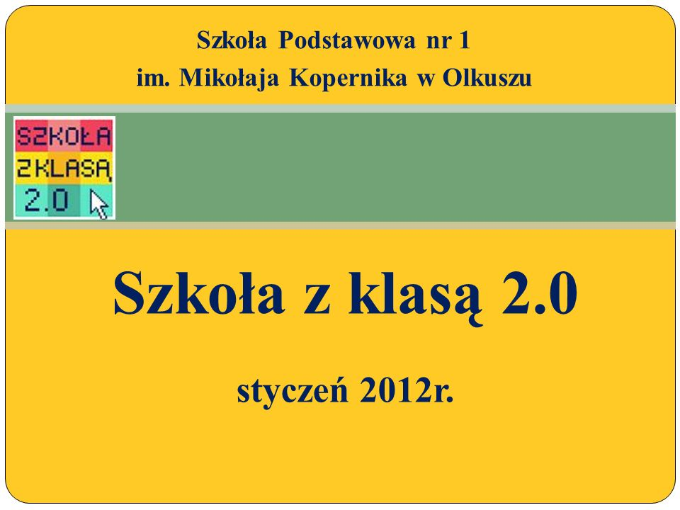 Szkoła z klasą 2.0 styczeń 2012r. Szkoła Podstawowa nr 1 im. Mikołaja Kopernika w Olkuszu