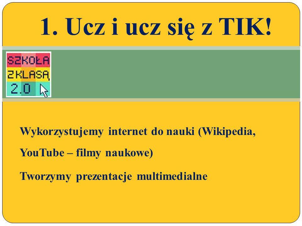Wykorzystujemy internet do nauki (Wikipedia, YouTube – filmy naukowe) Tworzymy prezentacje multimedialne 1.