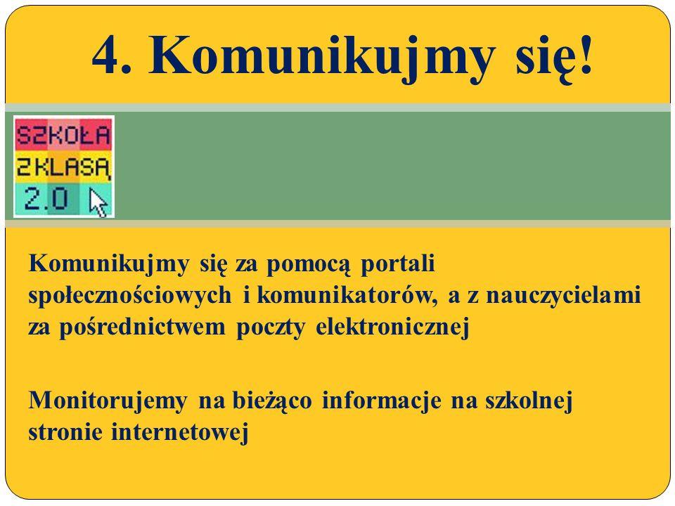 Komunikujmy się za pomocą portali społecznościowych i komunikatorów, a z nauczycielami za pośrednictwem poczty elektronicznej Monitorujemy na bieżąco informacje na szkolnej stronie internetowej 4.