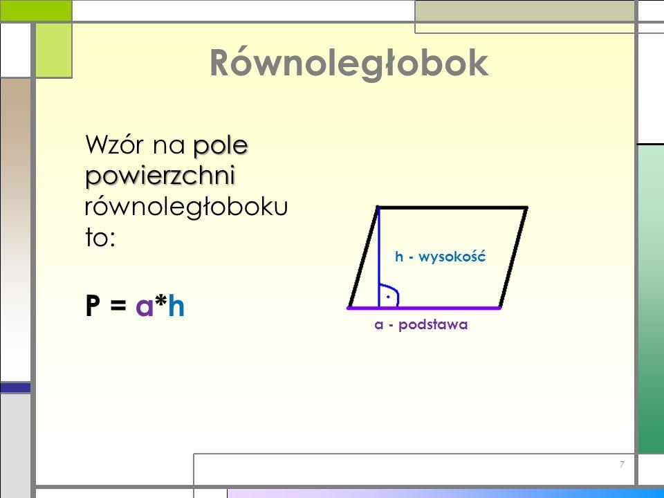 Równoległobok h - wysokość a - podstawa pole powierzchni Wzór na pole powierzchni równoległoboku to: P = a*h 7