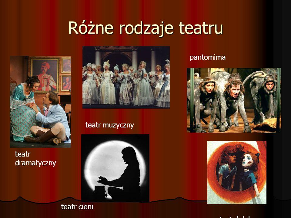 Różne rodzaje teatru teatr dramatyczny teatr muzyczny pantomima teatr cieni teatr lalek