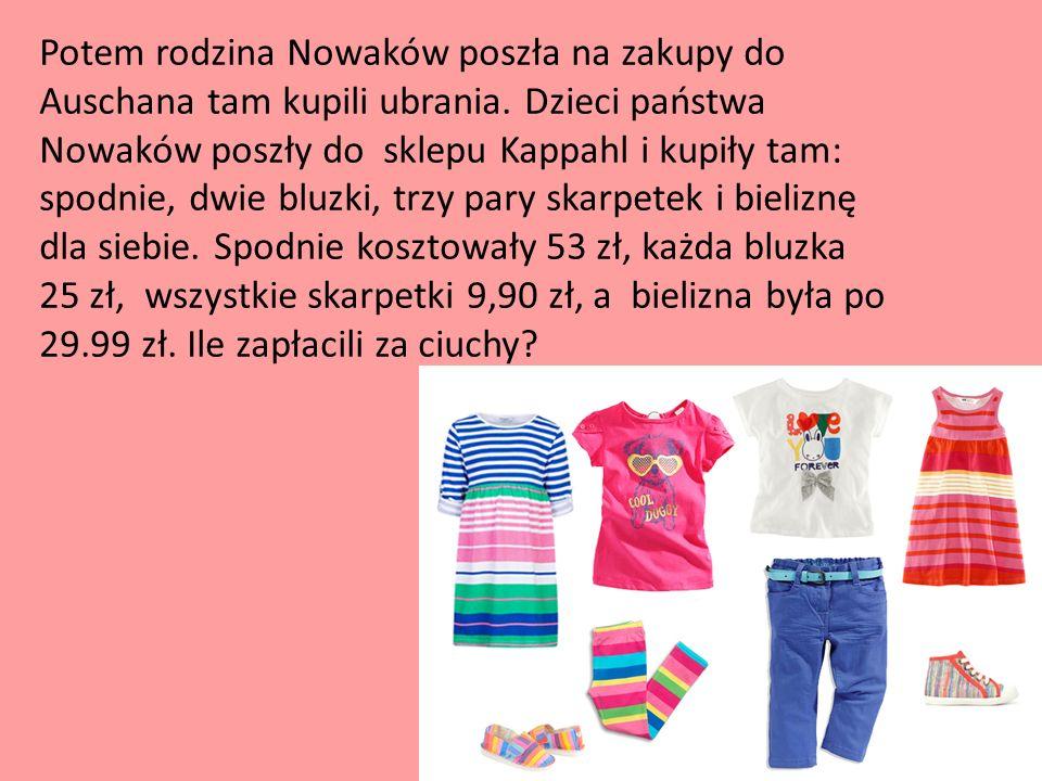Potem rodzina Nowaków poszła na zakupy do Auschana tam kupili ubrania. Dzieci państwa Nowaków poszły do sklepu Kappahl i kupiły tam: spodnie, dwie blu