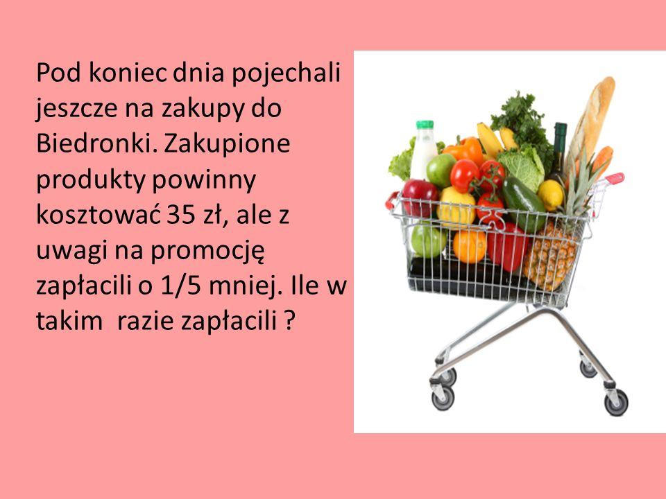 Pod koniec dnia pojechali jeszcze na zakupy do Biedronki. Zakupione produkty powinny kosztować 35 zł, ale z uwagi na promocję zapłacili o 1/5 mniej. I