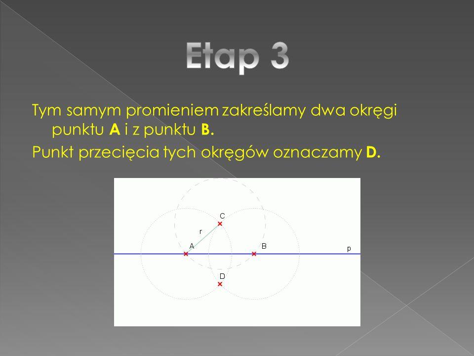 Tym samym promieniem zakreślamy dwa okręgi punktu A i z punktu B. Punkt przecięcia tych okręgów oznaczamy D.