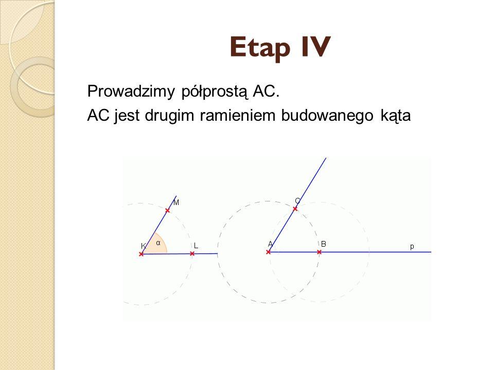 Etap III Odmierzamy cyrklem odległość LM i promieniem LM zakreślamy okrąg z punktu B W przecięciu z poprzednim okręgiem otrzymujemy punkt C