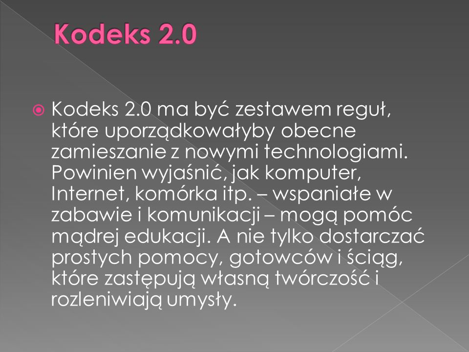 Kodeks 2.0 ma być zestawem reguł, które uporządkowałyby obecne zamieszanie z nowymi technologiami. Powinien wyjaśnić, jak komputer, Internet, komórka
