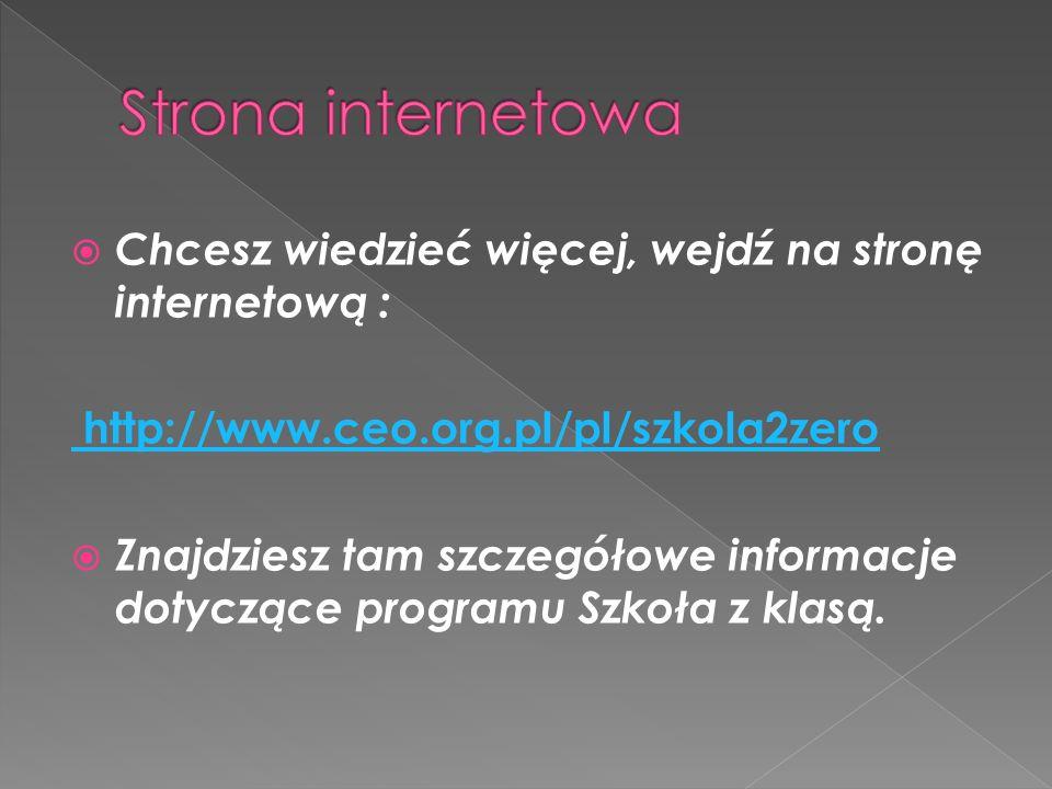 Chcesz wiedzieć więcej, wejdź na stronę internetową : http://www.ceo.org.pl/pl/szkola2zero Znajdziesz tam szczegółowe informacje dotyczące programu Sz