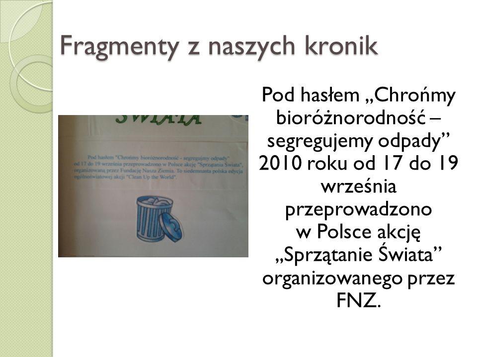 Fragmenty z naszych kronik Pod hasłem,,Chrońmy bioróżnorodność – segregujemy odpady 2010 roku od 17 do 19 września przeprowadzono w Polsce akcję,,Sprz